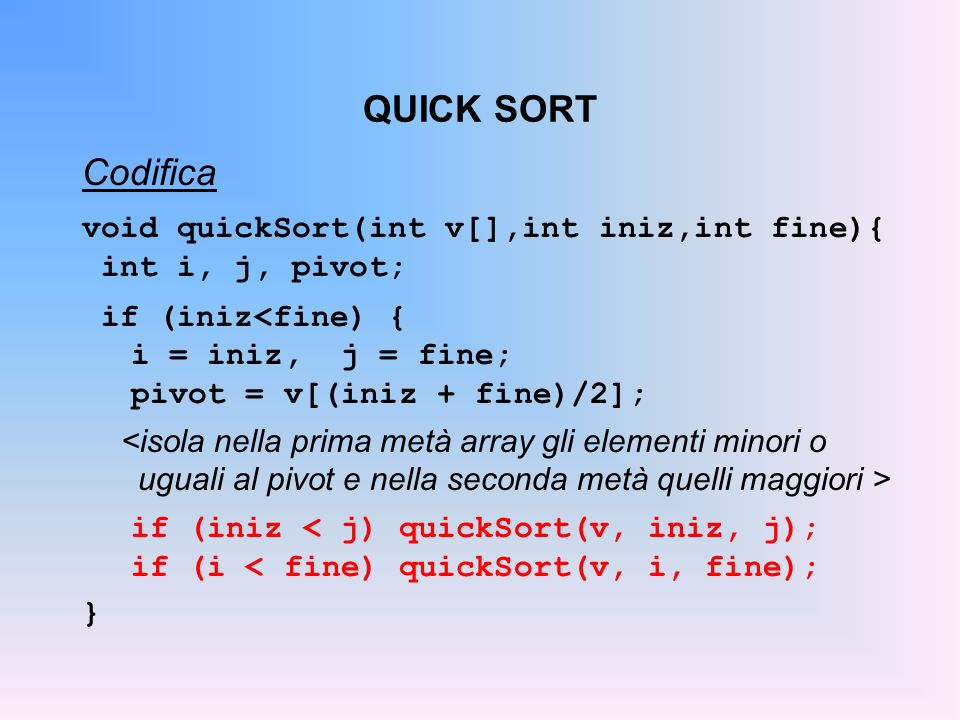 QUICK SORT Codifica void quickSort(int v[],int iniz,int fine){